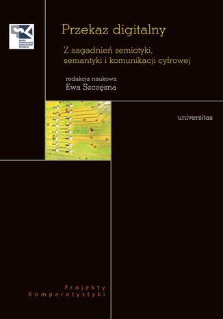 Okładka książki/ebooka Przekaz digitalny. Z zagadnień semiotyki, semantyki i komunikacji cyfrowej