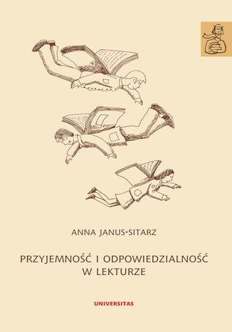 Okładka książki Przyjemność i odpowiedzialność w lekturze. O praktykach czytania literatury w szkole