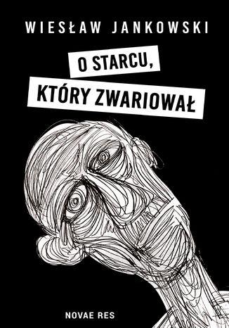 Okładka książki/ebooka O starcu, który zwariował