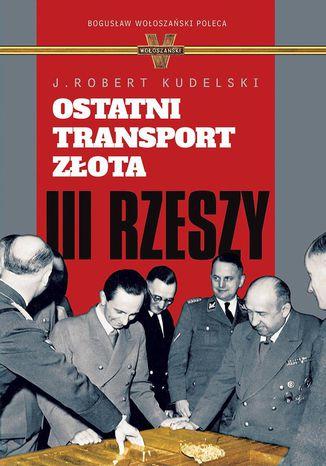 Okładka książki/ebooka Ostatni transport złota III Rzeszy