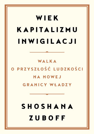 Okładka książki/ebooka Wiek kapitalizmu inwigilacji. Walka o przyszłość ludzkości na nowej granicy władzy