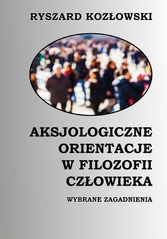 Okładka książki/ebooka Aksjologiczne orientacje w filozofii człowieka