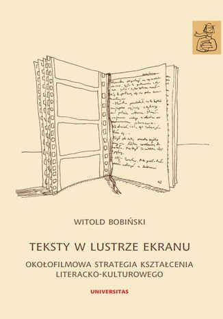 Okładka książki Teksty w lustrze ekranu. Okołofilmowa strategia kształcenia literacko-kulturowego