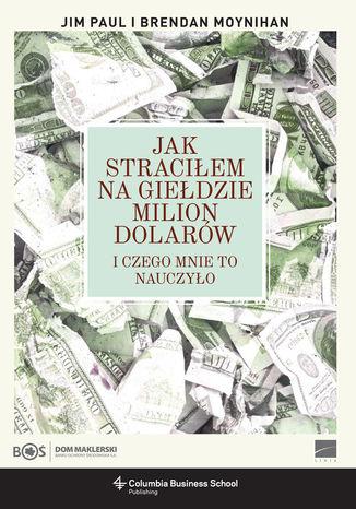 Okładka książki Jak straciłem na giełdzie milion dolarów i czego mnie to nauczyło