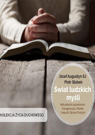 Okładka książki/ebooka Świat ludzkich myśli. Aktualność przesłania Ewagriusza z Pontu i innych Ojców Kościoła