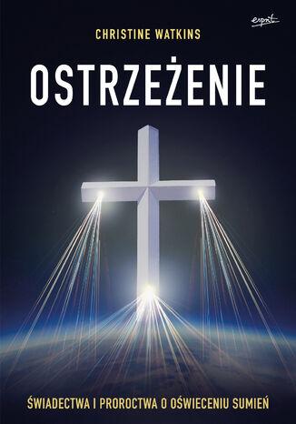 Okładka książki Ostrzeżenie. Świadectwa i proroctwa o oświeceniu sumień