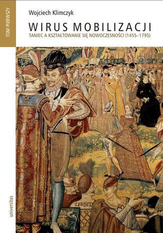Okładka książki/ebooka Wirus mobilizacji. Taniec a kształtowanie się nowoczesności (1455-1795). Tom 1-2