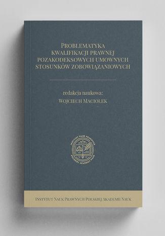 Okładka książki/ebooka Problematyka kwalifikacji prawnej pozakodeksowych umownych stosunków zobowiązaniowych