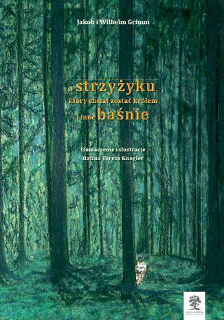 Okładka książki/ebooka O strzyżyku, który chciał zostać królem i inne baśnie