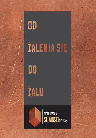 Okładka książki/ebooka Od żalenia się do żalu