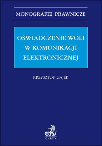 Okładka książki Oświadczenie woli w komunikacji elektronicznej