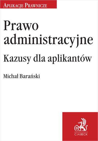 Okładka książki Prawo administracyjne. Kazusy dla aplikantów