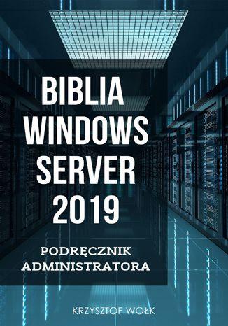 Okładka książki/ebooka Biblia Windows Server 2019. Podręcznik Administratora