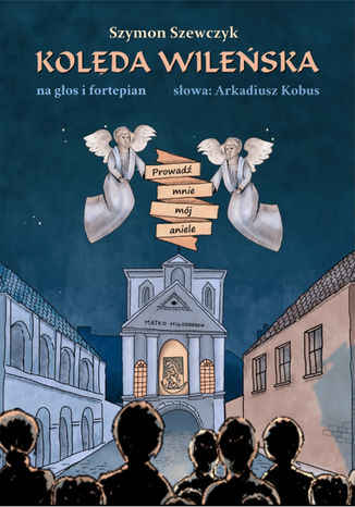 Okładka książki/ebooka Kolęda wileńska Prowadź mnie mój aniele. Na głos i fortepian