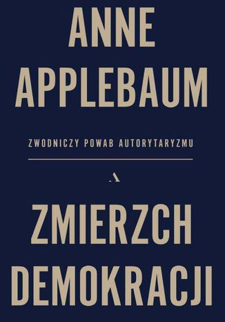 Okładka książki Zmierzch demokracji. Zwodniczy powab autorytaryzmu
