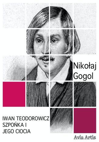Okładka książki Iwan Teodorowicz Szpońka i jego ciocia