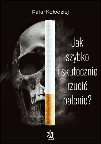 Okładka książki/ebooka Jak szybko i skutecznie rzucić palenie?