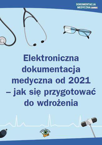 Okładka książki Elektroniczna dokumentacja medyczna od 2021 - jak się przygotować do wdrożenia