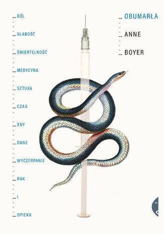 Okładka książki Obumarła. Ból, słabość, śmiertelność, medycyna, sztuka, czas, sny, dane, wyczerpanie, rak i opieka