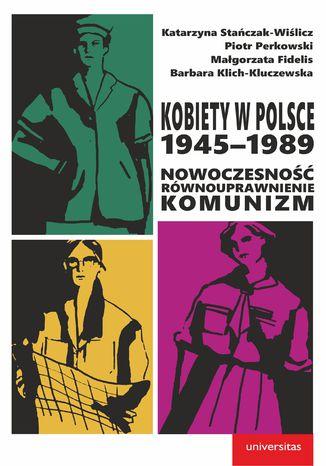 Okładka książki Kobiety w Polsce, 1945-1989: Nowoczesność - równouprawnienie - komunizm