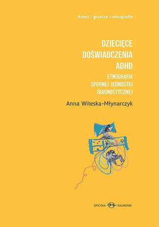 Okładka książki Dziecięce doświadczenia ADHD. Etnografia spornej jednostki diagnostycznej t.1-2