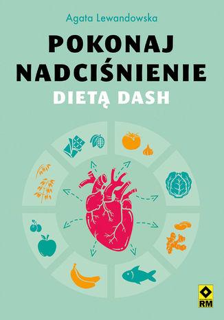 Okładka książki Pokonaj nadciśnienie dietą DASH