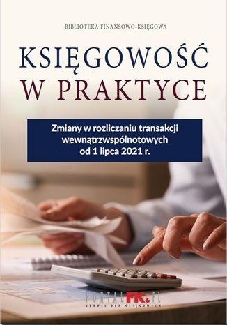 Okładka książki Zmiany w rozliczaniu transakcji wewnątrzwspólnotowych od 1 lipca 2021 r