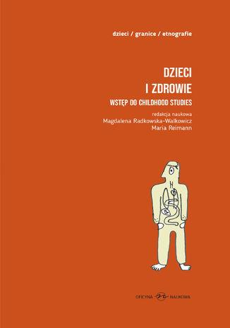 Okładka książki/ebooka Dzieci i zdrowie. Wstęp do childhood studies , t.1, Książka dla dzieci , t.2