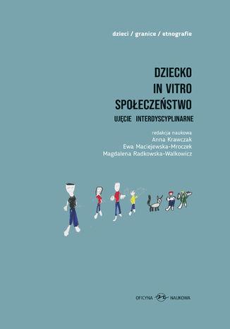 Okładka książki Dziecko - in vitro - społeczeństwo. Ujęcie interdyscyplinarne