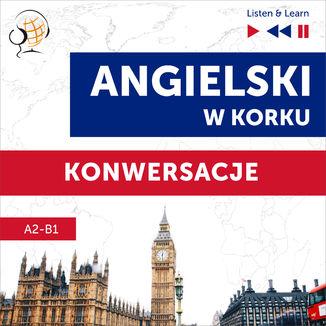 Okładka książki/ebooka Angielski w korku. Konwersacje (Poziom A2-B1 - Listen & Learn)