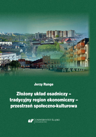 Okładka książki Złożony układ osadniczy - tradycyjny region ekonomiczny - przestrzeń społeczno‐kulturowa