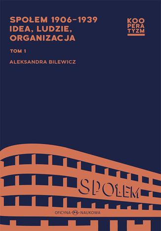 Okładka książki Społem 1906-1939.  Idea, ludzie, organizacja, Tom 1 - 2