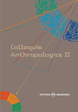 Okładka książki Colloquia Anthropologica II /Kolokwia antropologiczne II. Problemy współczesnej antropologii społecznej