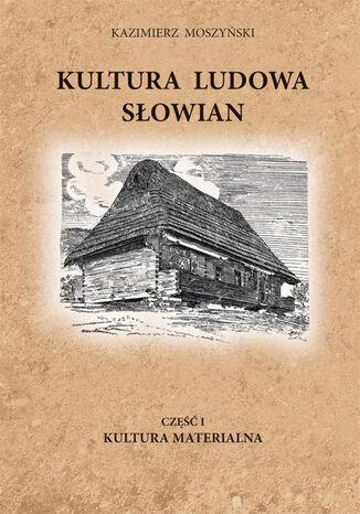 Okładka książki Kultura Ludowa Słowian (#1). Kultura Ludowa Słowian część 1 - 8/15 - rozdziały 10-15. Kultura Materialna