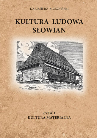 Okładka książki Kultura Ludowa Słowian (#1). Kultura Ludowa Słowian część 1 - 4/15 - rozdział 5 (1 część). Kultura Materialna