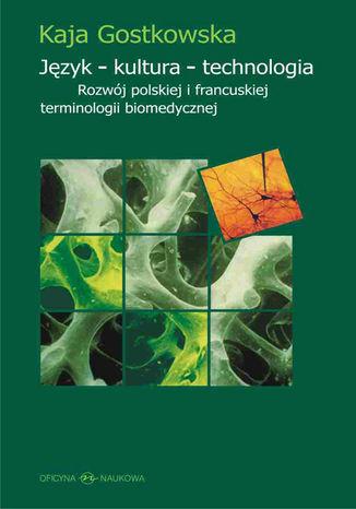 Okładka książki Język - kultura - technologia. Rozwój polskiej i francuskiej terminologii biomedycznej