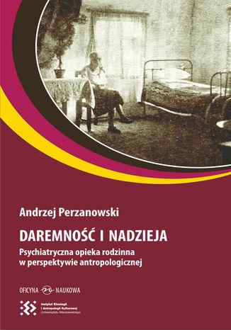 Okładka książki/ebooka Daremność i nadzieja. Psychiatryczna opieka rodzinna w perspektywie antropologicznej