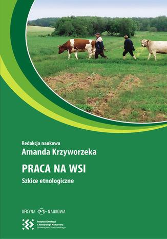 Okładka książki Praca na wsi. Szkice etnologiczne