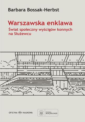 Okładka książki/ebooka Warszawska enklawa. Świat społeczny wyścigów konnych na Służewcu