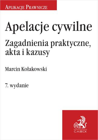 Okładka książki/ebooka Apelacje cywilne. Zagadnienia praktyczne akta i kazusy. Wydanie 7