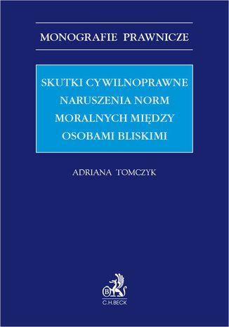 Okładka książki/ebooka Skutki cywilnoprawne naruszenia norm moralnych między osobami bliskimi