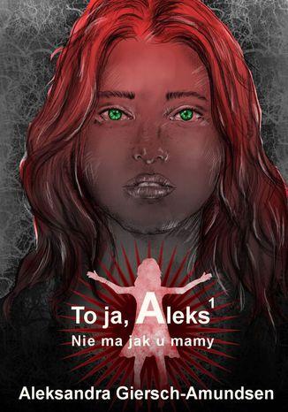 Okładka książki Toja, Aleks. Nie ma jak u mamy. Tom 1