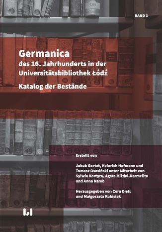 Okładka książki Germanica des 16. Jahrhunderts in der Universitätsbibliothek Łódź. Katalog der Bestände. Band 1