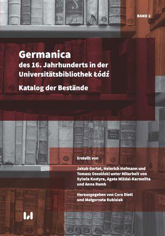 Okładka książki Germanica des 16. Jahrhunderts in der Universitätsbibliothek Łódź. Katalog der Bestände. Band 2