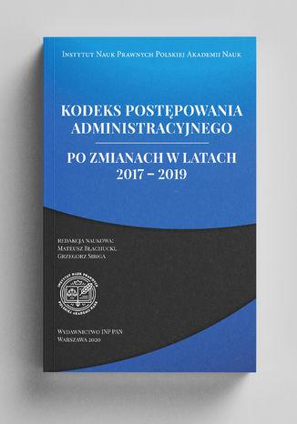 Okładka książki Kodeks Postępowania Administracyjnego po zmianach w latach 2017 - 2019
