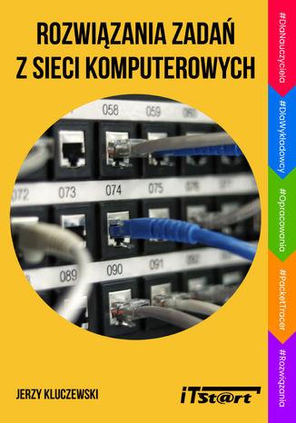 Okładka książki/ebooka Rozwiązania zadań z sieci komputerowych