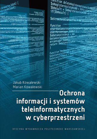 Okładka książki/ebooka Ochrona informacji i systemów teleinformatycznych w cyberprzestrzeni