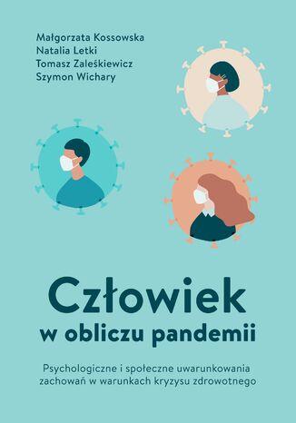 Okładka książki Człowiek w obliczu pandemii. Psychologiczne i społeczne uwarunkowania zachowań w warunkach kryzysu zdrowotnego