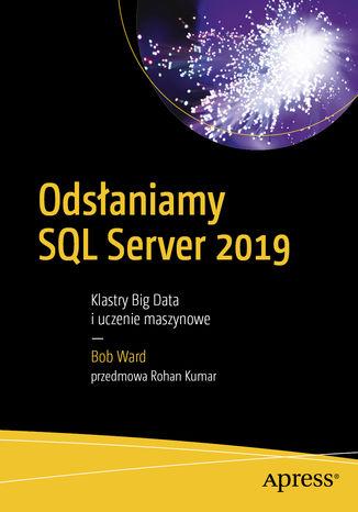 Okładka książki/ebooka Odsłaniamy SQL Server 2019: Klastry Big Data i uczenie maszynowe