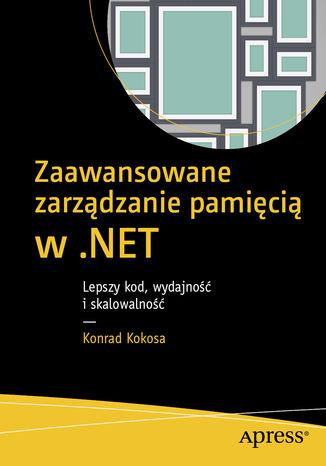 Okładka książki Zaawansowane zarządzanie pamięcią w .NET: Lepszy kod, wydajność i skalowalność